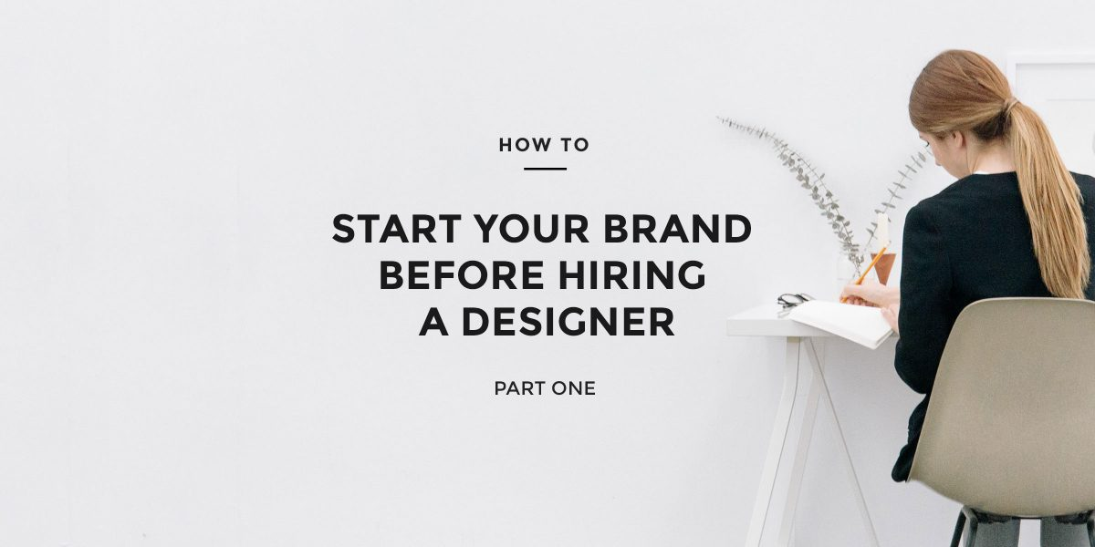How To Start A Brand Before Hiring A Designer: Part 1